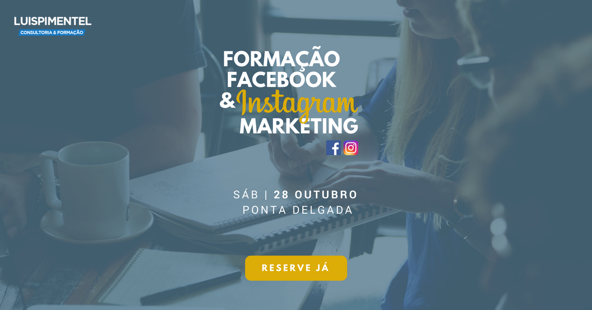 FORMAÇÃO FACEBOOK & INSTAGRAM MARKETING | 28 out | Ponta Delgada